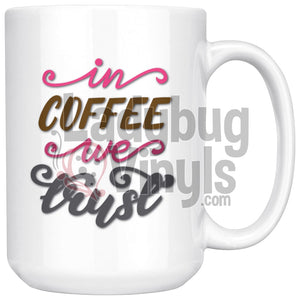 In Coffee We Trust 15oz Coffee Mug - LadybugVinyls