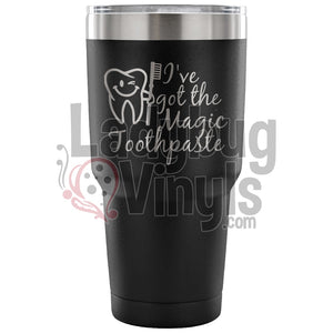 Ive Got The Magic Toothpaste 30Oz Tumbler 30 Ounce Vacuum - Black Tumblers