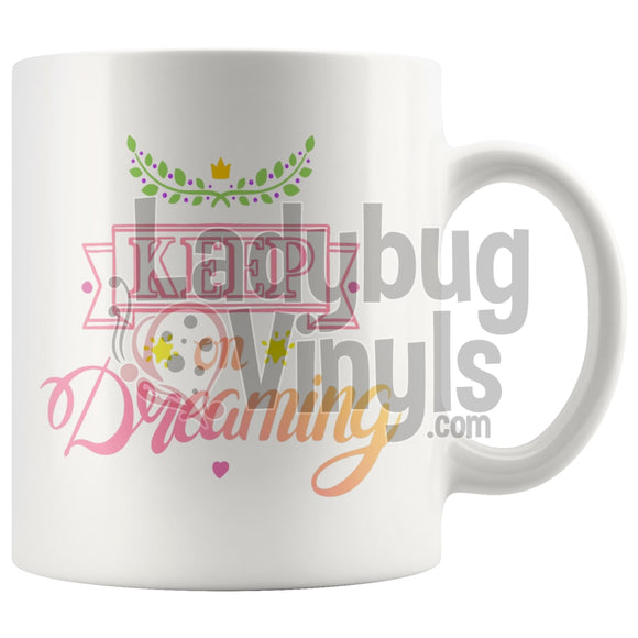 Keep On Dreaming 11oz Coffee Mug - LadybugVinyls