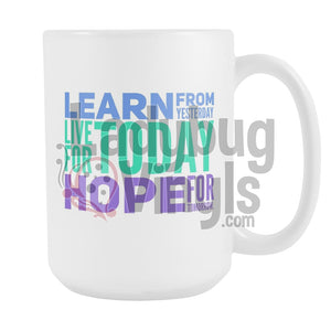 Learn From Today.  Live for Today 15oz Coffee Mug - LadybugVinyls