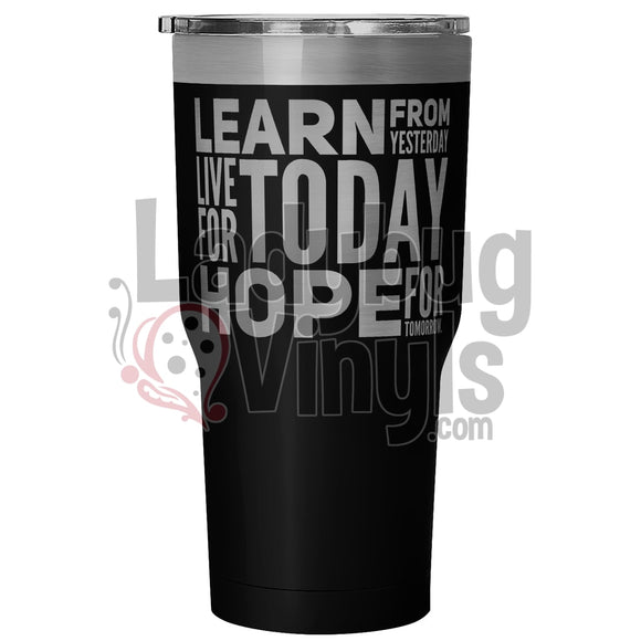 Learn From Today. Live For Today 30Oz Tumbler 30 Ounce Vacuum - Black Tumblers
