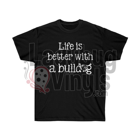 Life Is Better With A Bulldog Ultra Cotton T-Shirt - LadybugVinyls