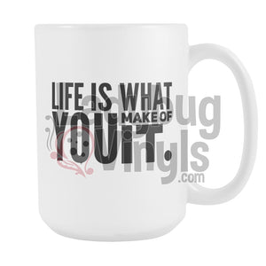 Life Is What You Make Of It 15oz Coffee Mug - LadybugVinyls