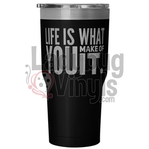 Life Is What You Make Of It 30 Ounce Vacuum Tumbler - Black Tumblers