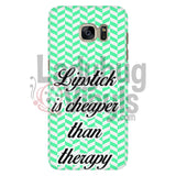Lipstick Is Cheaper Than Therapy (Green) Phone Case Galaxy S7 Cases
