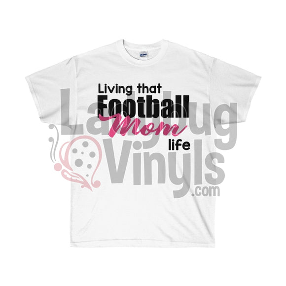 Living That Football Mom Life Ultra Cotton T-Shirt - LadybugVinyls