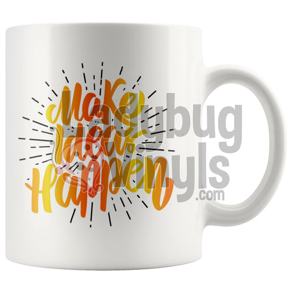 Make Ideas Happen 11Oz Coffee Mug Drinkware