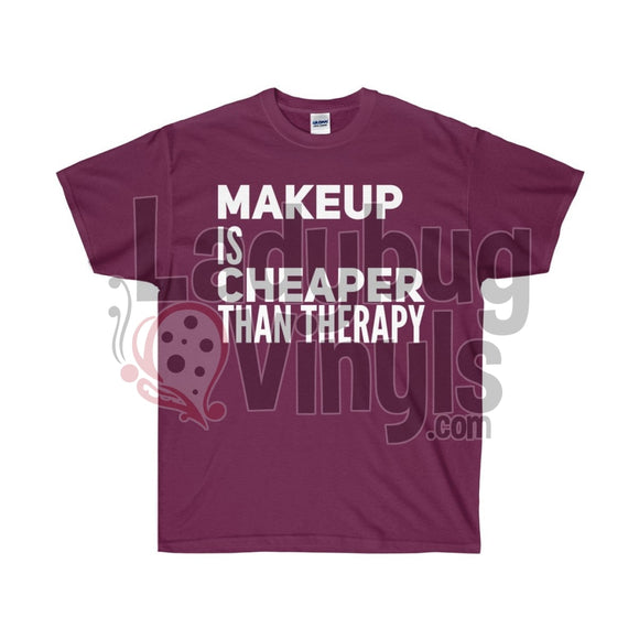 Makeup Is Cheaper Than Therapy Ultra Cotton T-Shirt Maroon / S
