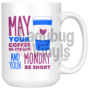 May Your Coffee Be Strong And Your Monday Be Short 11oz Coffee Mug - LadybugVinyls