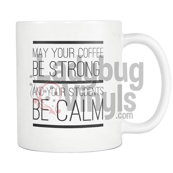 May Your Coffee Be Strong And Students Calm 11Oz Mug Drinkware