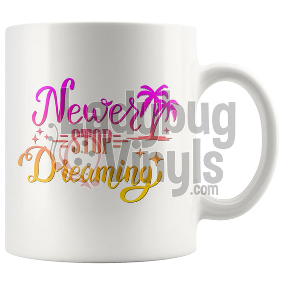 Never Stop Dreaming 11oz Coffee Mug - LadybugVinyls