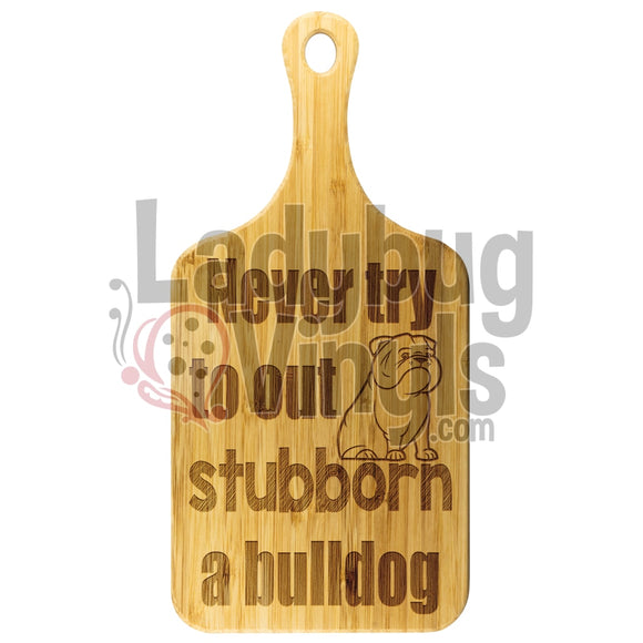 Never Try To Out Stubborn A Bulldog - LadybugVinyls