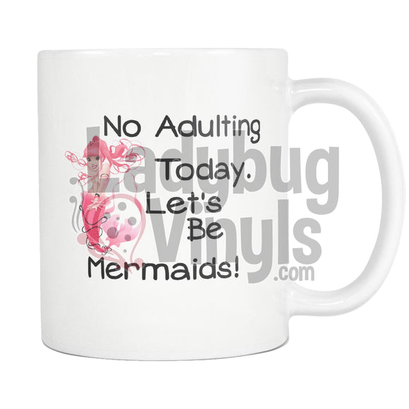 No Adulting, Lets Be Mermaids! Mug - LadybugVinyls