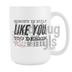 Nobody Is Built Like You. You Design Yourself. 15oz Coffee Mug - LadybugVinyls