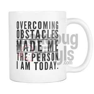Over Coming Obstacles Made Me The Person I Am Today Drinkware