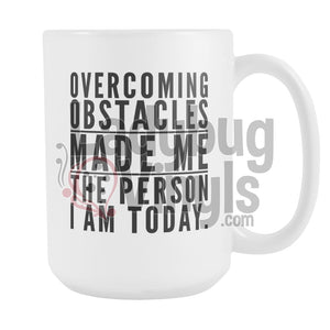 Overcoming Obstacles Made Me The Person I Am Today 15oz Coffee Mug - LadybugVinyls