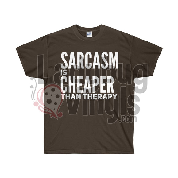 Sarcasm Is Cheaper Than Therapy Ultra Cotton T-Shirt Dark Chocolate / S