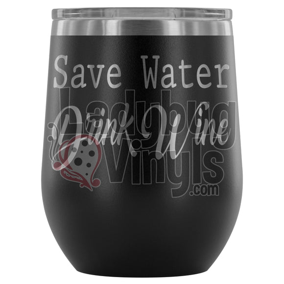 Save Water Drink Wine Tumbler Black