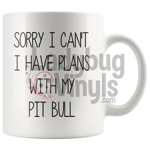Sorry I Cant Have Plans With My Pit Bull 11Oz Coffee Mug Drinkware