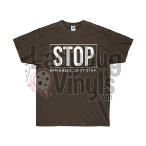 Stop.  Seriously Just Stop  Ultra Cotton T-Shirt - LadybugVinyls