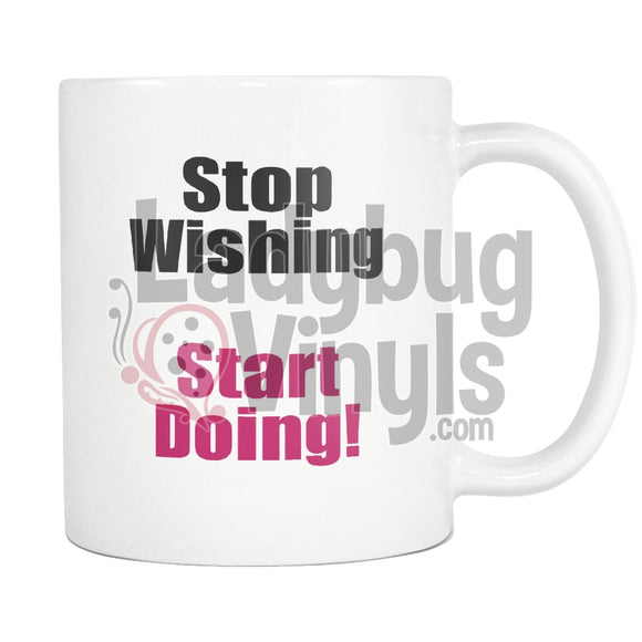 Stop Wishing Start Doing Mug - LadybugVinyls