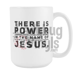 There Is Power In The Name Of Jesus 15oz Coffee Mug - LadybugVinyls