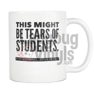 This Might Be Tears Of Students 11oz Coffee Mug - LadybugVinyls
