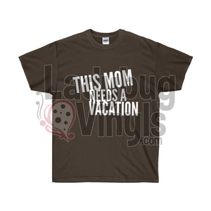This Mom Needs a Vacation Ultra Cotton T-Shirt - LadybugVinyls