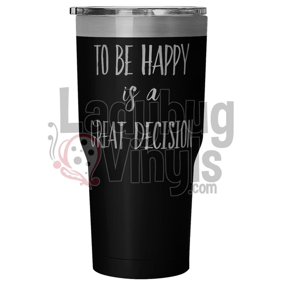 To Be Happy Is A Great Decision 30 Ounce Vacuum Tumbler - Black Tumblers