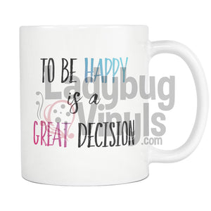 To Be Happy Is A Great Decision Decisioni Drinkware