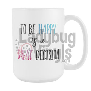To Be Happy Is A Great Decision - LadybugVinyls