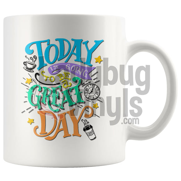 Today Is Going To Be A Great Day 11Oz Coffee Mug Drinkware