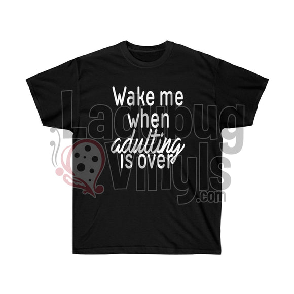 Wake Me When Adulting Is Over Ultra Cotton T-Shirt Black / L