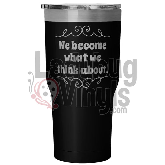 We Become What Think About 30Oz Tumbler 30 Ounce Vacuum - Black Tumblers