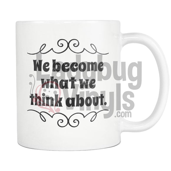 We Become What We Think About Coffee Mug - LadybugVinyls