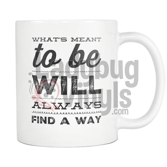 Whats Meant To Be Will Always Find A Way Drinkware