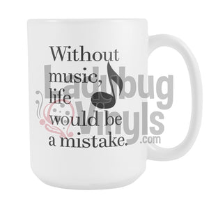 Without Music, Life Would Be A Mistake 15oz Coffee Mug - LadybugVinyls