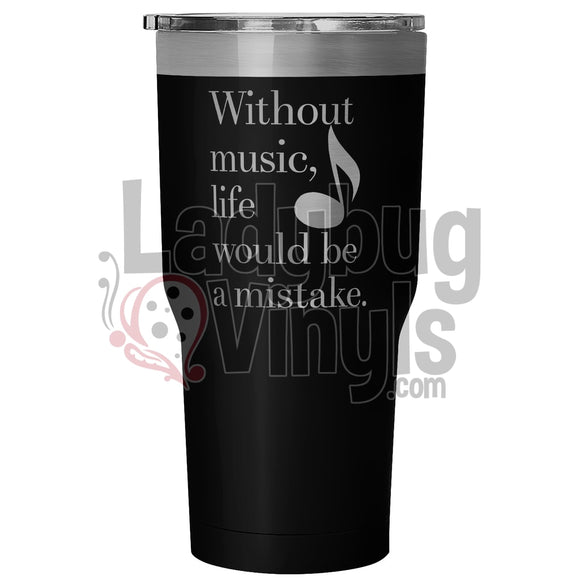 Without Music Life Would Be A Mistake 30Oz Tumbler 30 Ounce Vacuum - Black Tumblers