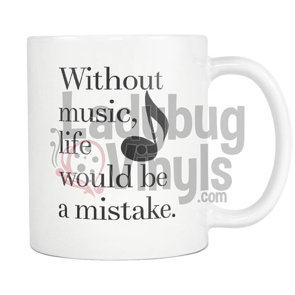 Without Music, Life Would Be A Mistake Coffee Mug - LadybugVinyls