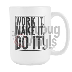 Work It. Make It. Do It.  15oz Coffee Mug - LadybugVinyls