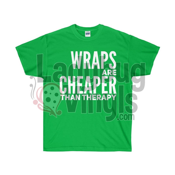 Wraps Are Cheaper Than Therapy Ultra Cotton T-Shirt Irish Green / S