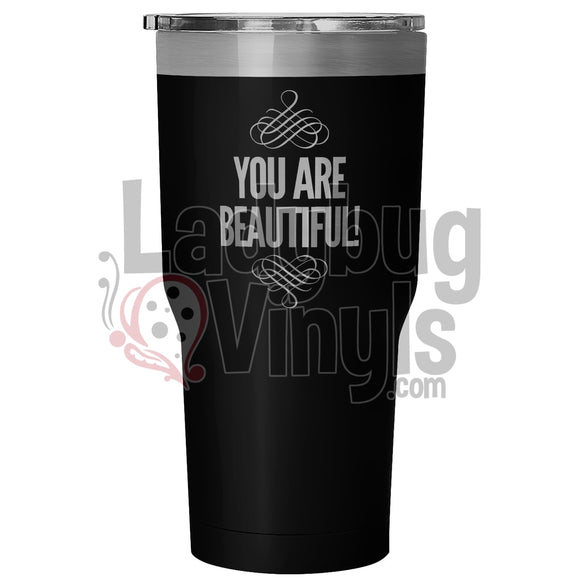 You Are Beautiful 30oz Tumbler - LadybugVinyls