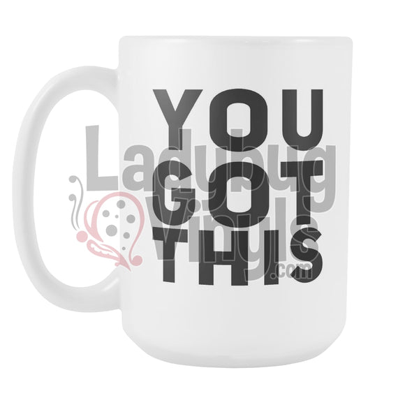 You Got This 15Oz Coffee Mug Drinkware