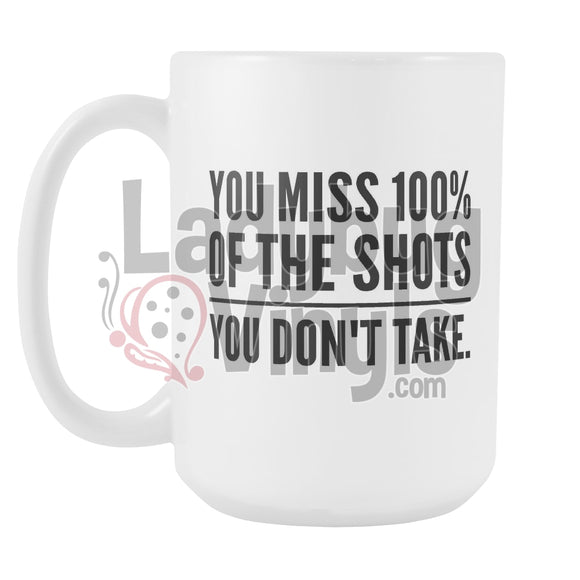 You Miss 100% Of The Shots You Don't Take 15oz Coffee Mug - LadybugVinyls