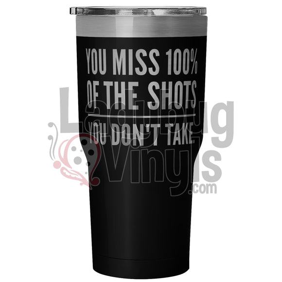 You Miss 100% Of The Shots Dont Take 30Oz Tumbler 30 Ounce Vacuum - Black Tumblers