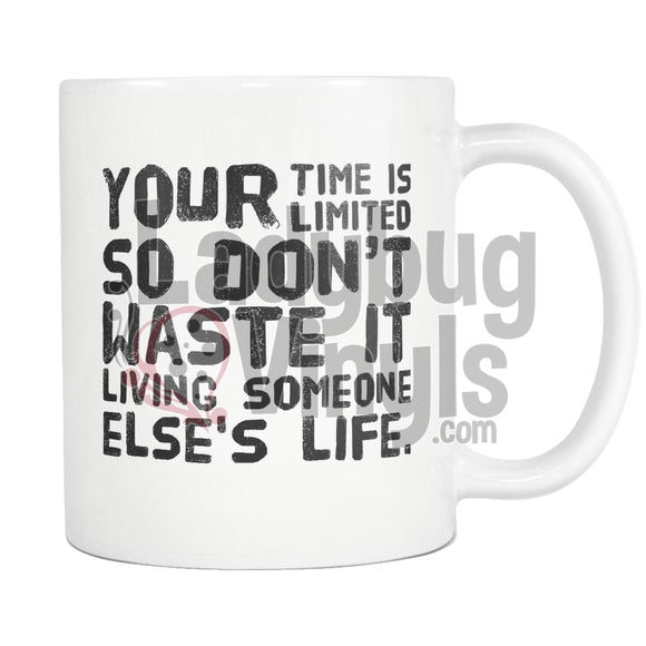 Your Time Is Limited So Don't Waste It 11oz Coffee Mug - LadybugVinyls