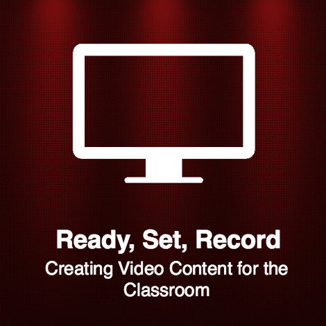 Ready, Set, Record: Creating Video Content for the Classroom