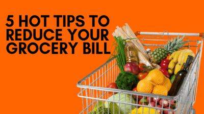 5 Hot Tips To Reduce Your Grocery Bill