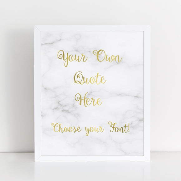 Custom Marble & Gold Foil Print- Your own quote in gold foil with marble background! Choose your font.