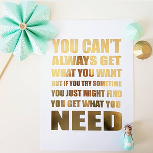 "Gold Foil Print ""You can't always get what you want"""